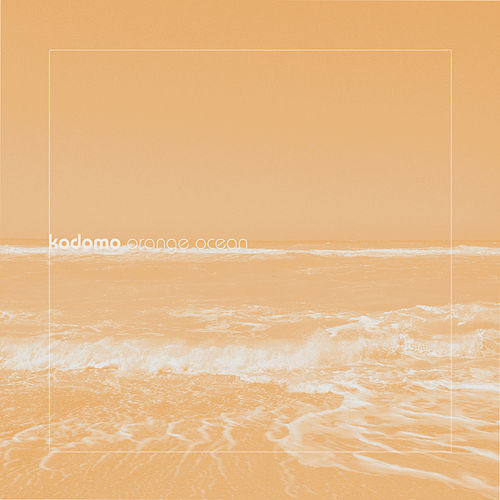 Orange Ocean (Remixes EP) by Kodomo