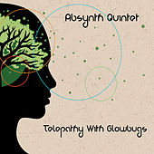 Telepathy With Glowbugs by Absynth Quintet