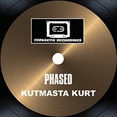 Phased by KutMasta Kurt
