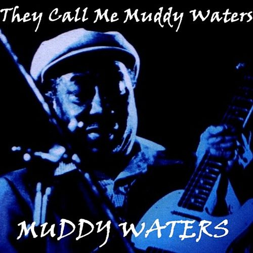 They Call Me Muddy Waters by Muddy Waters