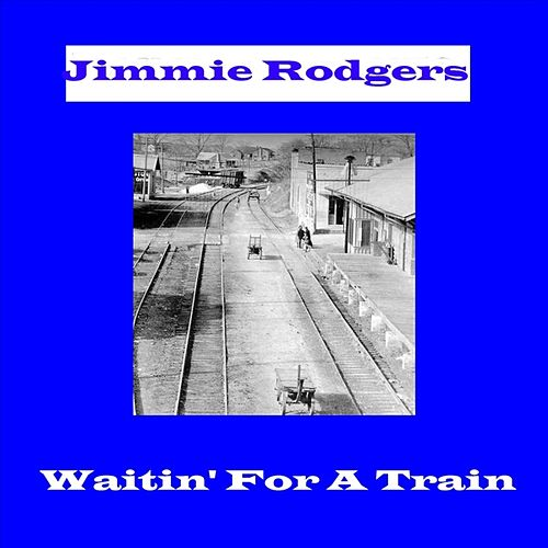 Waitin' For A Train by Jimmie Rodgers