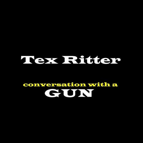 Conversation With A Gun by Tex Ritter