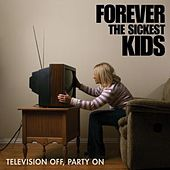 Television Off, Party On by Forever the Sickest Kids