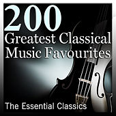 200 Greatest Classical Music Favourites: The Essential Classics by Various Artists