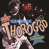 The Baddest Of George Thorogood And The Destroyers de George Thorogood