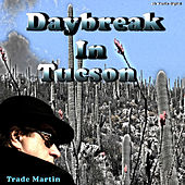 Daybreak In Tucson - Single by Trade Martin