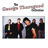 The George Thorogood Collection von George Thorogood