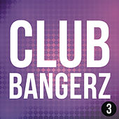 Club Bangerz 3 by Various Artists