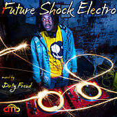 Future Shock Electro (Mixed by Dirty Freud) by Various Artists