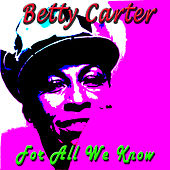 For All We Know by Betty Carter