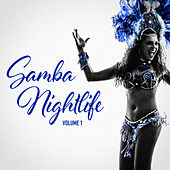 Samba Nightlife Vol. 1 (Brazilian Samba for Your Warm Summer Party Nights) von Various Artists