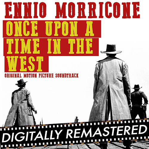 Once Upon A Time in The West (Original Soundtrack Track) - Remastered by Ennio Morricone