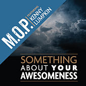 Something About Your Awesomeness (feat. Kenny Lumpkin) von M.O.P.