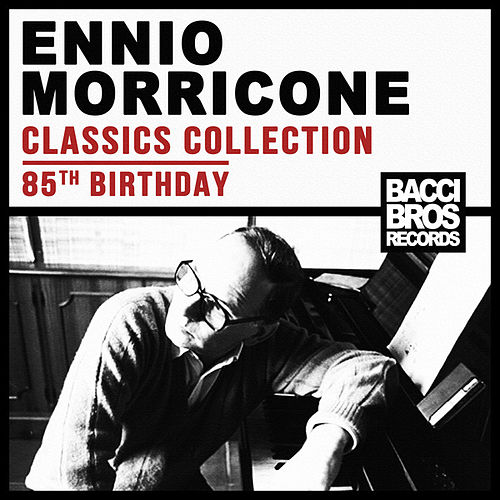 Ennio Morricone Classics Collection (85th Birthday) by Ennio Morricone