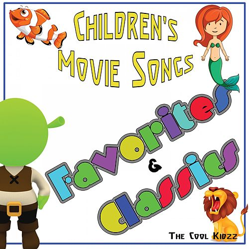 Children's Movie Songs: Favorites & Classics (Original Motion Picture Soundtrack) by The Cool Kidzz