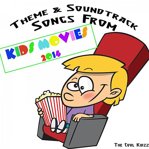Theme & Soundtrack Songs from Kids Movies 2014 (Original Motion Picture Soundtrack) by The Cool Kidzz
