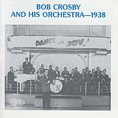 Bob Crosby & His Orchestra -- 1938 by Bob Crosby