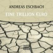 Eine Trillion Euro von Andreas Eschbach