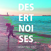 I Won't See You by Desert Noises