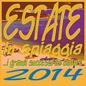 ESTATE in spiaggia... I grandi successi da ballare 2014 by Various Artists