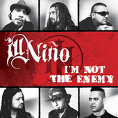 I'm Not the Enemy de Ill Nino