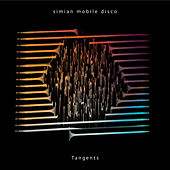 Tangents by Simian Mobile Disco