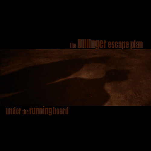 Under The Running Board by The Dillinger Escape Plan