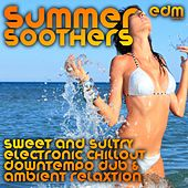 Summer Soothers - Sweet and Sultry Electronic Chillout, Downtempo Dub & Ambient Relaxation by Various Artists