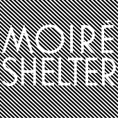 Shelter by Moiré