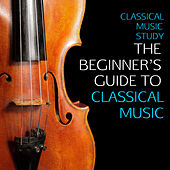 Classical Music Study: The Beginner's Guide to Classical Music, The Very Best Classical Music For Beginners - Mozart, Beethoven, Bach, Chopin & More! von Various Artists
