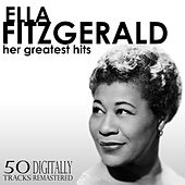 Her Greatest Hits - 50 Tracks (Digitally Remastered) by Ella Fitzgerald