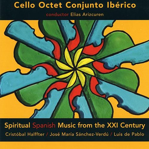 Spiritual Spanish music from the XXI century, Halffter, Sanchez-Verdu, De Pablo by Cello Octet Conjunto Ibérico