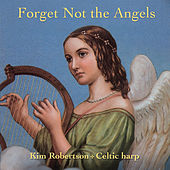 Forget Not the Angels by Kim Robertson
