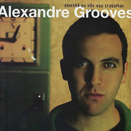 Amanhã eu não vou trabalhar de Alexandre Grooves