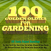 100 Golden Oldies for Gardening by Various Artists
