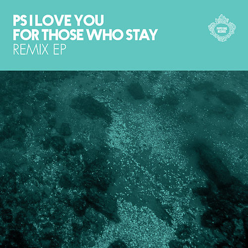For Those Who Stay Remix EP by P.S. I Love You
