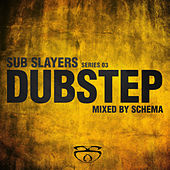 Sub Slayers: Series 03 - Dubstep (mixed by Schema) by Various Artists