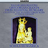 Gregorian Chants From Medieval Hungary, Vol.6 - Chants of the Blessed Virgin Mary and Funeral Chants von Schola Hungarica