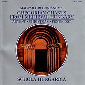 Gregorian Chants From Medieval Hungary, Vol. 2 - Advent / Christmas / Pentecost von Schola Hungarica