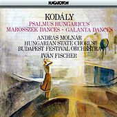 Kodaly: Psalmus Hungaricus / Marosszek Dances / Galanta Dances by Various Artists