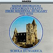 Gregorian Chants From Medieval Hungary, Vol. 3 – Holy Week von Schola Hungarica