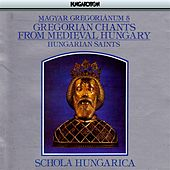 Gregorian Chants From Medieval Hungary, Vol. 5 -  Hungarian Saints von Schola Hungarica
