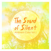 The Sound of Silent - Ambient Cafe, Vol. 1 by Various Artists