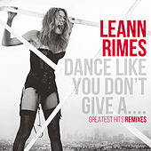 Dance Like You Don't Give A....Greatest Remixes von Various Artists