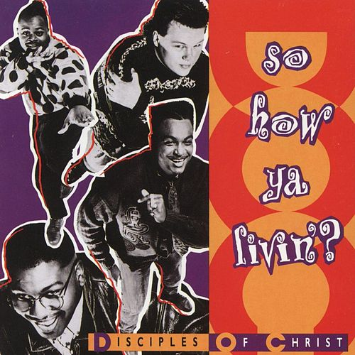 So How Ya Livin'? by Disciples of Christ