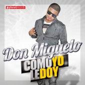 Como Yo Le Doy (Ella No Esta Enamora De Mi) de Don Miguelo