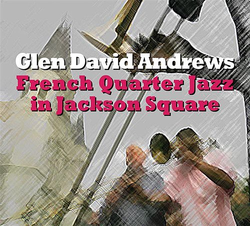 French Quarter Jazz in Jackson Square by Glen David Andrews