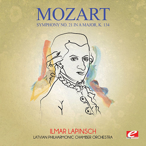 Mozart: Symphony No. 21 in A Major, K. 134 (Digitally Remastered) by The Latvian Philharmonic Chamber Orchestra
