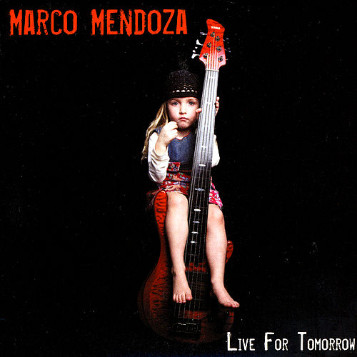 Live For Tomorrow by Marco Mendoza