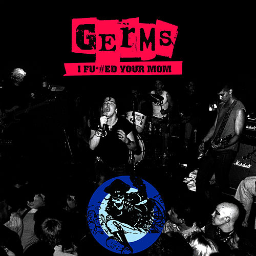 I F*#ed Your Mom - Live '78-'79 by The Germs
